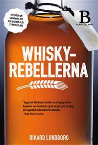 Whiskyrebellerna : historien om Mackmyra och hur Sverige blev ett whiskyland