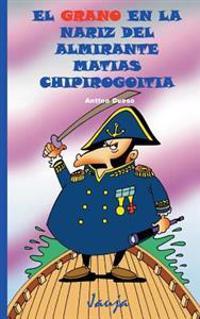 El Grano En La Nariz del Almirante Matias Chipirogoitia