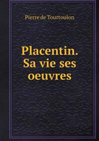Placentin. Sa Vie Ses Oeuvres