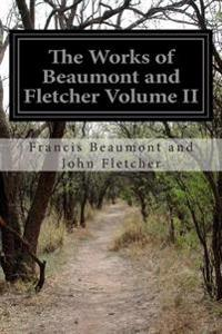 The Works of Beaumont and Fletcher Volume II