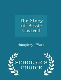 The Story of Bessie Costrell - Scholar's Choice Edition