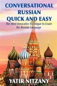 Conversational Russian Quick and Easy: The Most Innovative Technique to Learn the Russian Language