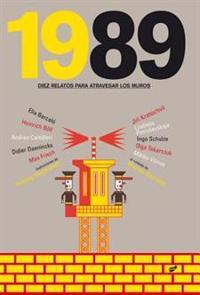 1989: Diez Relatos Para Atravesar los Muros