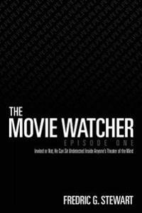 The Movie Watcher, Episode One: Invited or Not, He Can Sit Undetected Inside Anyone's Theater of the Mind