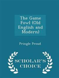 The Game Fowl (Old English and Modern) - Scholar's Choice Edition