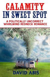Calamity in Sweet Spot: A Politically Uncorrect Whirlwind Redneck Romance