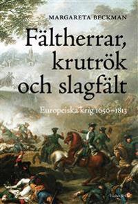 Fältherrar, krutrök och slagfält : europeiska krig 1650-1813