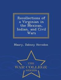 Recollections of a Virginian in the Mexican, Indian, and Civil Wars - War College Series
