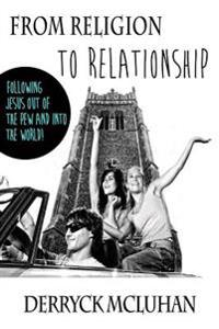 From Religion to Relationship: Following Jesus Out of the Pew and Into the World
