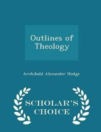 Outlines of Theology - Scholar's Choice Edition