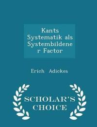 Kants Systematik ALS Systembildener Factor - Scholar's Choice Edition
