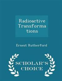 Radioactive Transformations - Scholar's Choice Edition