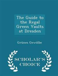 The Guide to the Regal Green Vaults at Dresden - Scholar's Choice Edition