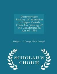 Documentary History of Education in Upper Canada from the Passing of the Constitutional Act of 1791 - Scholar's Choice Edition