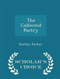The Collected Poetry - Scholar's Choice Edition