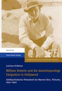 William Dieterle Und Die Deutschprachige Emigration in Hollywood: Antifaschistische Filmarbeit Bei Warner Bros. Pictures, 1930-1940