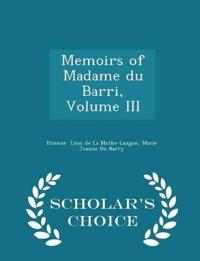 Memoirs of Madame Du Barri, Volume III - Scholar's Choice Edition