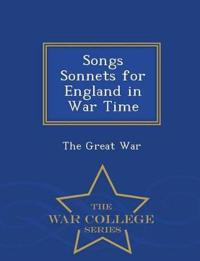 Songs Sonnets for England in War Time - War College Series