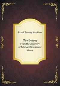 New Jersey from the Discovery of Scheyichbi to Recent Times