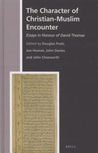 The Character of Christian-Muslim Encounter: Essays in Honour of David Thomas