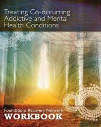 Treating Co-Occurring Addictive and Mental Health Conditions: Foundations Recovery Network Workbook