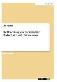 Die Bedeutung Von E-Learning Fur Hochschulen Und Unternehmen