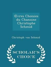 Vres Choisies Du Chanoine Christophe Schmid - Scholar's Choice Edition