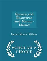 Quincy, Old Braintree and Merry-Mount - Scholar's Choice Edition