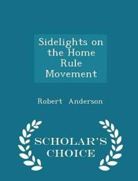 Sidelights on the Home Rule Movement - Scholar's Choice Edition