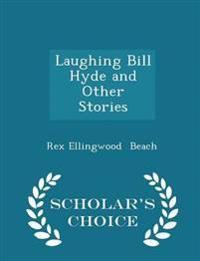 Laughing Bill Hyde and Other Stories - Scholar's Choice Edition