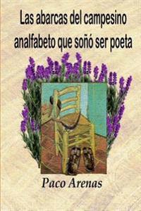 Las Abarcas del Campesino Analfabeto Que Soñó Ser Poeta
