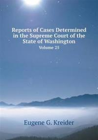 Reports of Cases Determined in the Supreme Court of the State of Washington Volume 25