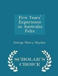Five Years' Experience in Australia Felix - Scholar's Choice Edition