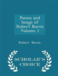 Poems and Songs of Robert Burns Volume 1 - Scholar's Choice Edition