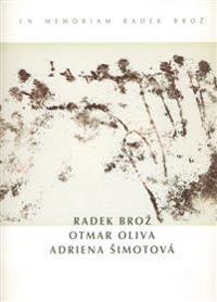Radek Broz - Otmar Oliva - Adriena Simotova: In Memoriam Radek Broz