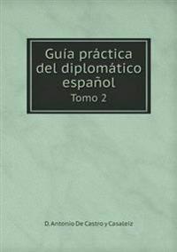 Guia Practica del Diplomatico Espanol Tomo 2