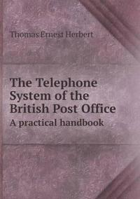 The Telephone System of the British Post Office a Practical Handbook