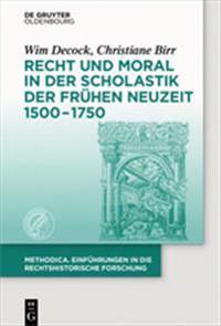 Recht Und Moral in Der Scholastik Der Fr hen Neuzeit 1500-1750