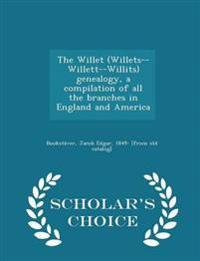 The Willet (Willets--Willett--Willits) Genealogy, a Compilation of All the Branches in England and America - Scholar's Choice Edition