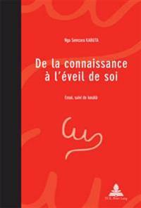 de La Connaissance A L'Eveil de Soi: Essai, Suivi de Kasala