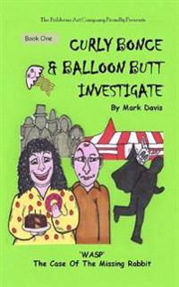 (Book One) Curly Bonce & Balloon Butt Investigate: Wasp the Case of the Missing Rabbit