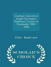 L'Action Coercitive Anglo-Germano-Italienne Contre Le Venezuela 1902-1903 - Scholar's Choice Edition