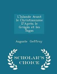 L'Islande Avant Le Christianisme D'Apres Le Gragas Et Les Sagas - Scholar's Choice Edition