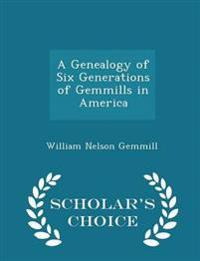 A Genealogy of Six Generations of Gemmills in America - Scholar's Choice Edition