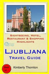 Ljubljana Travel Guide: Sightseeing, Hotel, Restaurant & Shopping Highlights