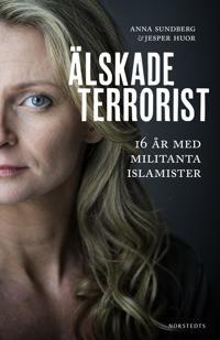 Älskade terrorist : 16 år med militanta islamister