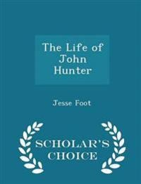 The Life of John Hunter - Scholar's Choice Edition
