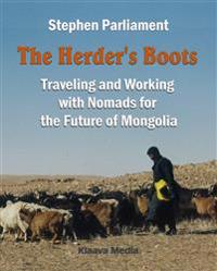 The Herder's Boots - Traveling and Working with Nomads for the Future of Mongolia