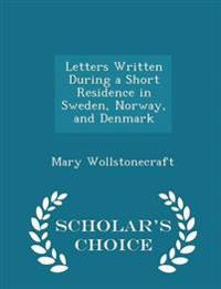 Letters Written During a Short Residence in Sweden, Norway, and Denmark - Scholar's Choice Edition