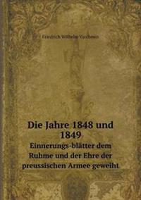 Die Jahre 1848 Und 1849 Einnerungs-Blatter Dem Ruhme Und Der Ehre Der Preussischen Armee Geweiht